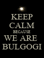 KEEP CALM BECAUSE WE ARE  BULGOGI - Personalised Poster A4 size