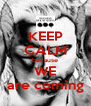 KEEP CALM because WE are coming - Personalised Poster A4 size