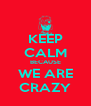 KEEP CALM BECAUSE WE ARE CRAZY - Personalised Poster A4 size