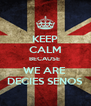 KEEP CALM BECAUSE  WE ARE  DECIES SENOS - Personalised Poster A4 size
