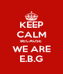 KEEP CALM BECAUSE  WE ARE E.B.G - Personalised Poster A4 size