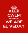 KEEP CALM BECAUSE WE ARE EL VEDAT - Personalised Poster A4 size