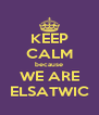 KEEP CALM because WE ARE ELSATWIC - Personalised Poster A4 size