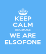 KEEP CALM BECAUSE WE ARE ELSOFONE - Personalised Poster A4 size