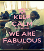 KEEP CALM BECAUSE WE ARE FABULOUS - Personalised Poster A4 size