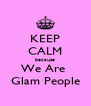 KEEP CALM because We Are  Glam People - Personalised Poster A4 size
