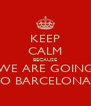 KEEP CALM BECAUSE WE ARE GOING TO BARCELONA!! - Personalised Poster A4 size