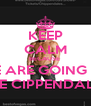 KEEP CALM BECAUSE  WE ARE GOING TO THE CIPPENDALES - Personalised Poster A4 size