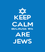KEEP CALM BECAUSE WE ARE JEWS - Personalised Poster A4 size