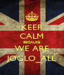 KEEP CALM BECAUSE WE ARE JOGLO_ALL - Personalised Poster A4 size