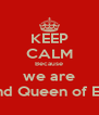 KEEP CALM Because we are King and Queen of EH2JHS - Personalised Poster A4 size
