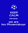 KEEP CALM because  we are  ksc Phoenixboys  - Personalised Poster A4 size