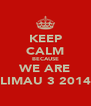 KEEP CALM BECAUSE WE ARE LIMAU 3 2014 - Personalised Poster A4 size