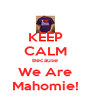KEEP CALM Because We Are Mahomie! - Personalised Poster A4 size