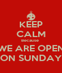 KEEP CALM Because  WE ARE OPEN ON SUNDAY - Personalised Poster A4 size