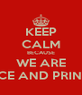 KEEP CALM BECAUSE WE ARE PRINCE AND PRINCESS - Personalised Poster A4 size