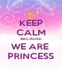 KEEP CALM BECAUSE WE ARE  PRINCESS - Personalised Poster A4 size