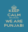 KEEP CALM BECAUSE WE ARE PUNJABI - Personalised Poster A4 size