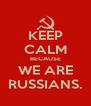 KEEP CALM BECAUSE WE ARE RUSSIANS. - Personalised Poster A4 size