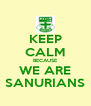KEEP CALM BECAUSE WE ARE SANURIANS - Personalised Poster A4 size