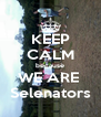 KEEP CALM because WE ARE  Selenators - Personalised Poster A4 size