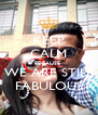 KEEP CALM BECAUSE  WE ARE STILL FABULOUS - Personalised Poster A4 size