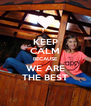 KEEP CALM BECAUSE WE ARE THE BEST - Personalised Poster A4 size