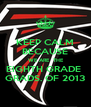 KEEP CALM BECAUSE  WE ARE  THE EIGHTH GRADE  GRADS. OF 2013 - Personalised Poster A4 size