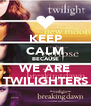 KEEP CALM BECAUSE WE ARE TWILIGHTERS - Personalised Poster A4 size