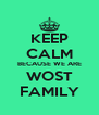 KEEP CALM BECAUSE WE ARE WOST FAMILY - Personalised Poster A4 size