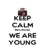 KEEP CALM BECAUSE WE ARE YOUNG - Personalised Poster A4 size
