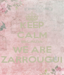 KEEP CALM BECAUSE WE ARE ZARROUGUI - Personalised Poster A4 size