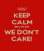 KEEP CALM BECAUSE WE DON'T CARE! - Personalised Poster A4 size