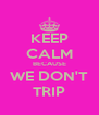 KEEP CALM BECAUSE WE DON'T TRIP - Personalised Poster A4 size