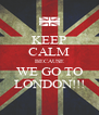 KEEP CALM BECAUSE WE GO TO LONDON!!! - Personalised Poster A4 size