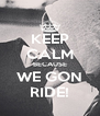 KEEP CALM BECAUSE WE GON RIDE! - Personalised Poster A4 size