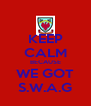 KEEP CALM BECAUSE WE GOT S.W.A.G - Personalised Poster A4 size