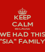"""KEEP CALM BECAUSE WE HAD THIS """"SIA"""" FAMILY - Personalised Poster A4 size"""
