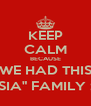 """KEEP CALM BECAUSE WE HAD THIS """"SIA"""" FAMILY ;) - Personalised Poster A4 size"""