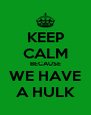 KEEP CALM BECAUSE WE HAVE A HULK - Personalised Poster A4 size