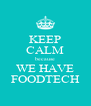 KEEP CALM because WE HAVE FOODTECH - Personalised Poster A4 size