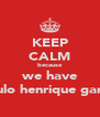 KEEP CALM because we have paulo henrique ganso - Personalised Poster A4 size