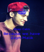 Keep Calm Because we have Zayn Malik - Personalised Poster A4 size
