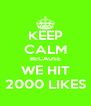 KEEP CALM BECAUSE WE HIT 2000 LIKES - Personalised Poster A4 size