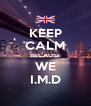 KEEP CALM BECAUSE WE I.M.D - Personalised Poster A4 size