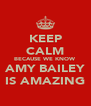 KEEP CALM BECAUSE WE KNOW AMY BAILEY IS AMAZING - Personalised Poster A4 size