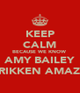 KEEP CALM BECAUSE WE KNOW AMY BAILEY IS FRIKKEN AMAZING - Personalised Poster A4 size