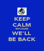 KEEP CALM BECAUSE WE'LL BE BACK - Personalised Poster A4 size