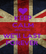 """KEEP CALM BECAUSE  WE""""ll LAST  FOREVER  - Personalised Poster A4 size"""