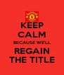 KEEP CALM BECAUSE WE'LL REGAIN THE TITLE - Personalised Poster A4 size